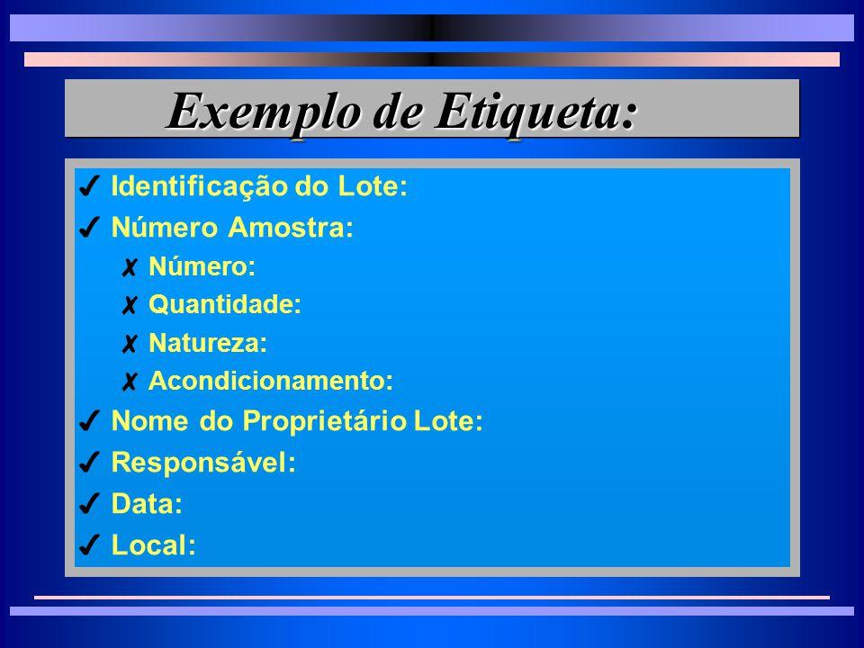 Exemplo de Etiqueta: Identificação do Lote: Número Amostra: