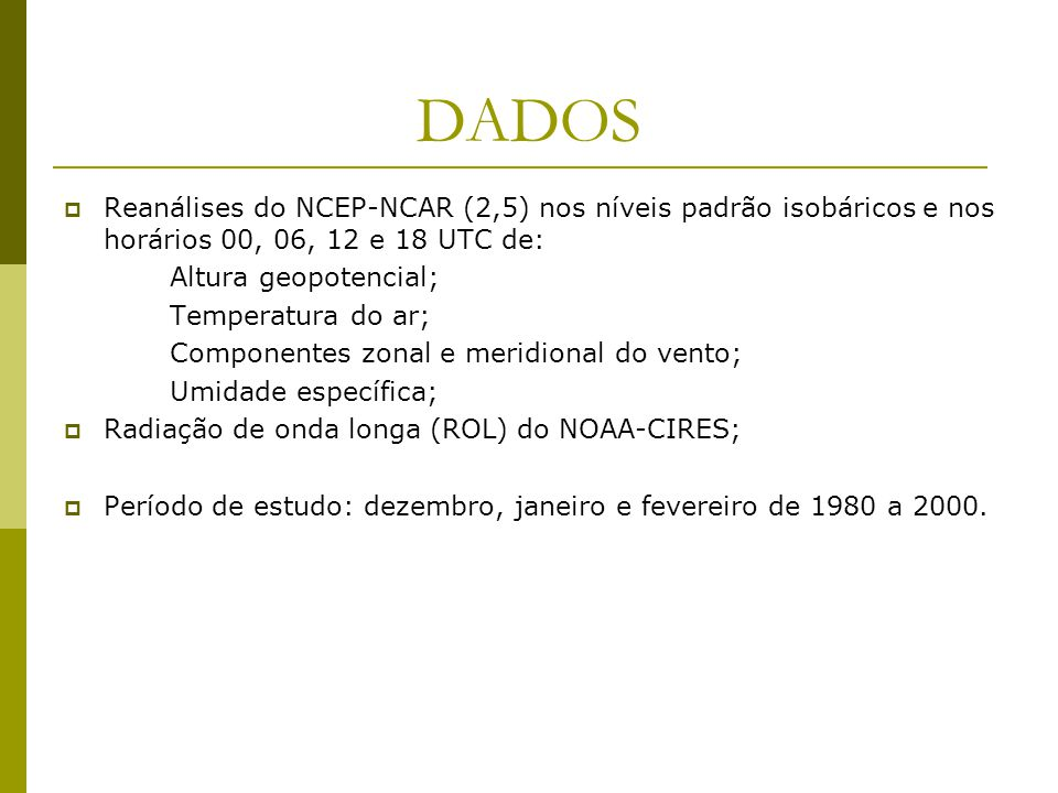 DADOS Reanálises do NCEP-NCAR (2,5) nos níveis padrão isobáricos e nos horários 00, 06, 12 e 18 UTC de: