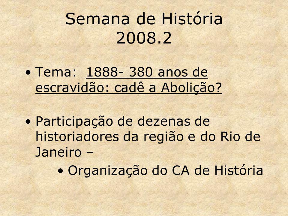 Semana de História 2008.2 Tema: 1888- 380 anos de escravidão: cadê a Abolição