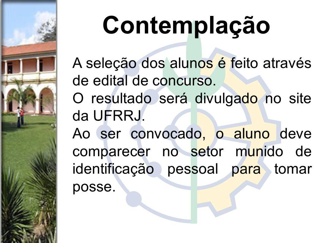 Contemplação A seleção dos alunos é feito através de edital de concurso. O resultado será divulgado no site da UFRRJ.
