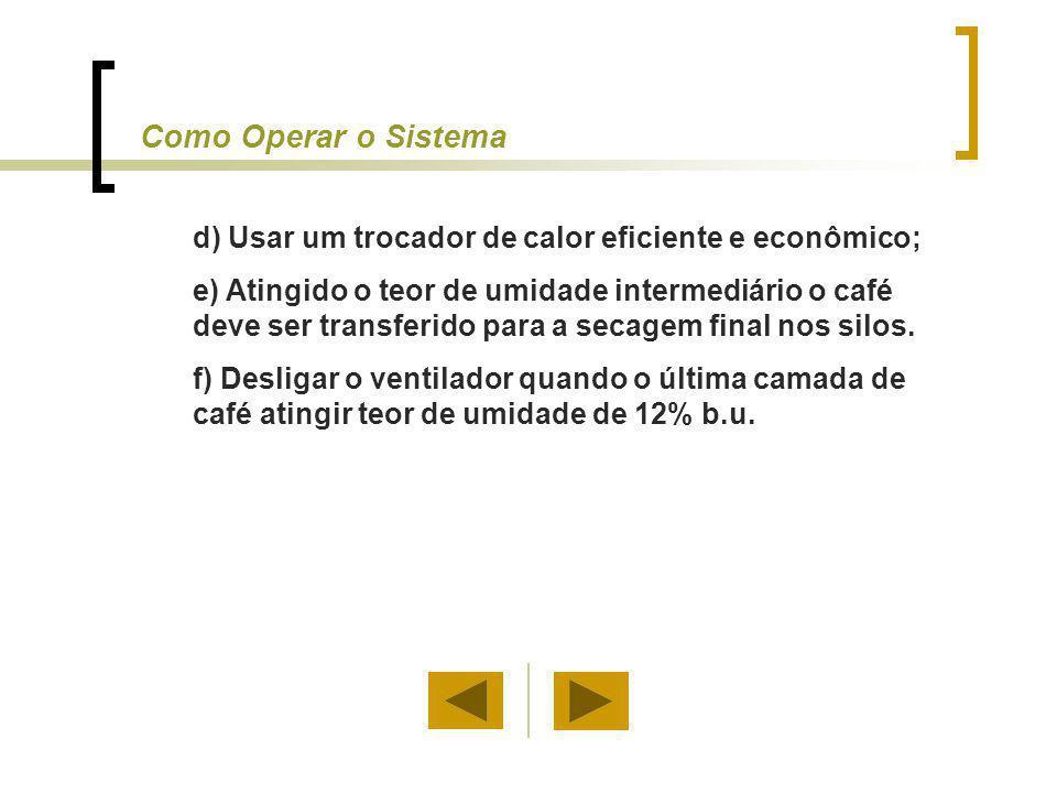 Como Operar o Sistema d) Usar um trocador de calor eficiente e econômico;