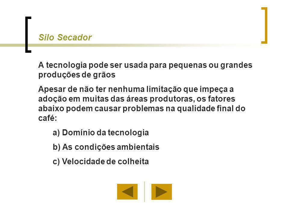 Silo Secador A tecnologia pode ser usada para pequenas ou grandes produções de grãos.