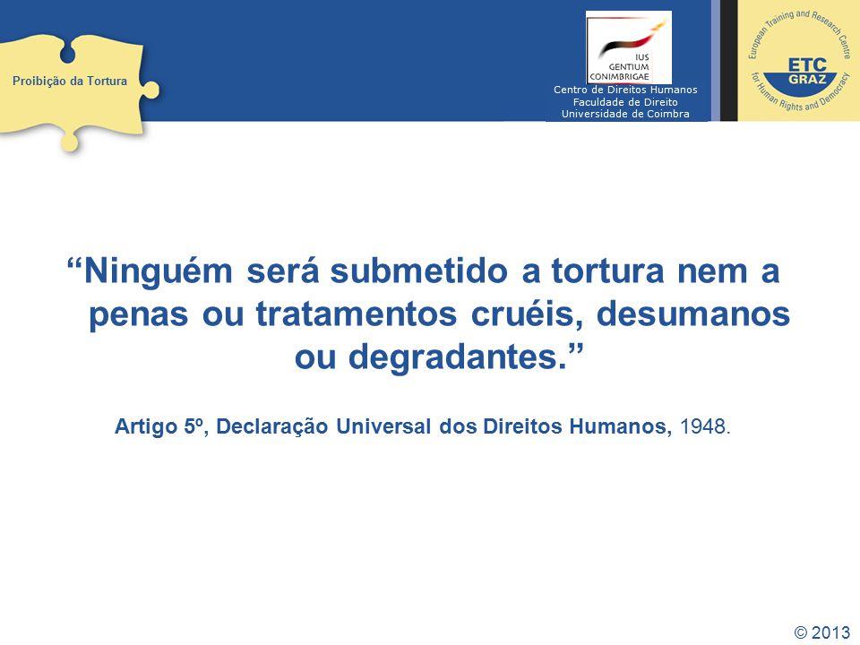 Proibição da Tortura Centro de Direitos Humanos. Faculdade de Direito. Universidade de Coimbra.