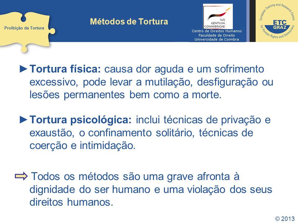 Métodos de Tortura Proibição da Tortura. Centro de Direitos Humanos. Faculdade de Direito. Universidade de Coimbra.