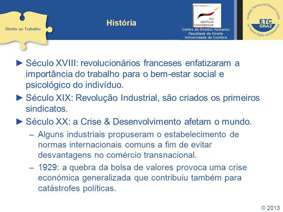 Século XIX: Revolução Industrial, são criados os primeiros sindicatos.