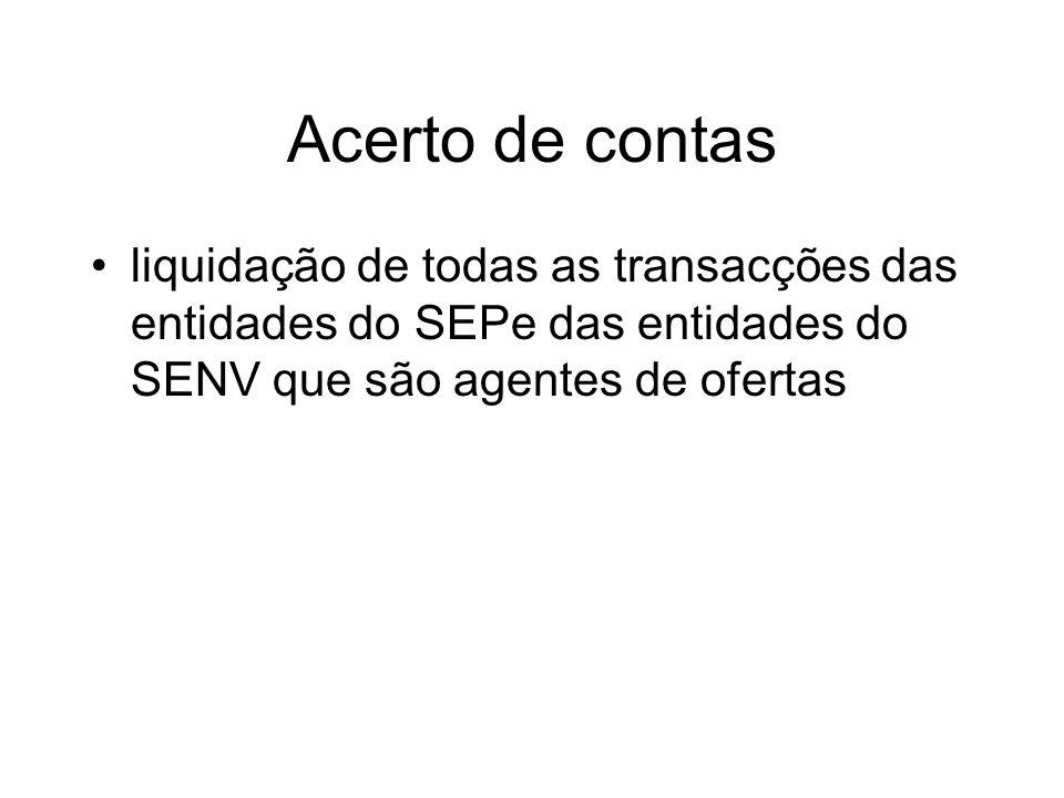 Acerto de contas liquidação de todas as transacções das entidades do SEPe das entidades do SENV que são agentes de ofertas.