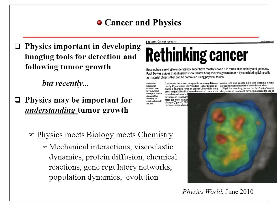 Cancer and Physics Physics important in developing imaging tools for detection and following tumor growth.