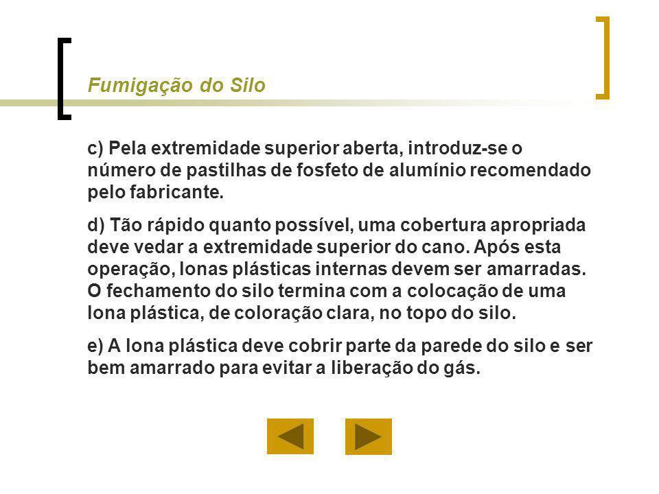 Fumigação do Silo c) Pela extremidade superior aberta, introduz-se o número de pastilhas de fosfeto de alumínio recomendado pelo fabricante.