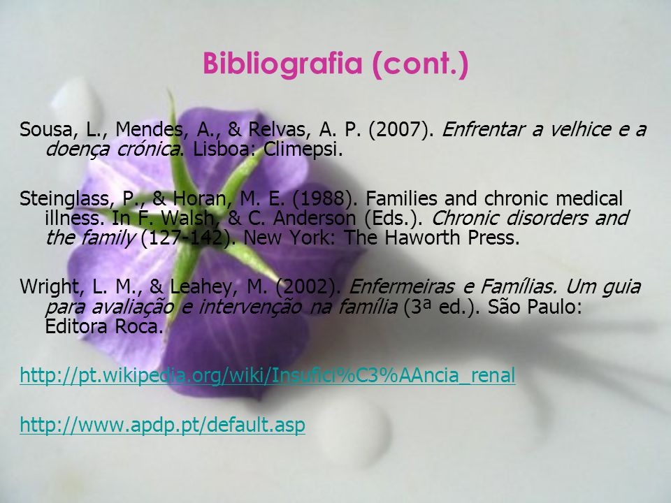 Bibliografia (cont.) Sousa, L., Mendes, A., & Relvas, A. P. (2007). Enfrentar a velhice e a doença crónica. Lisboa: Climepsi.