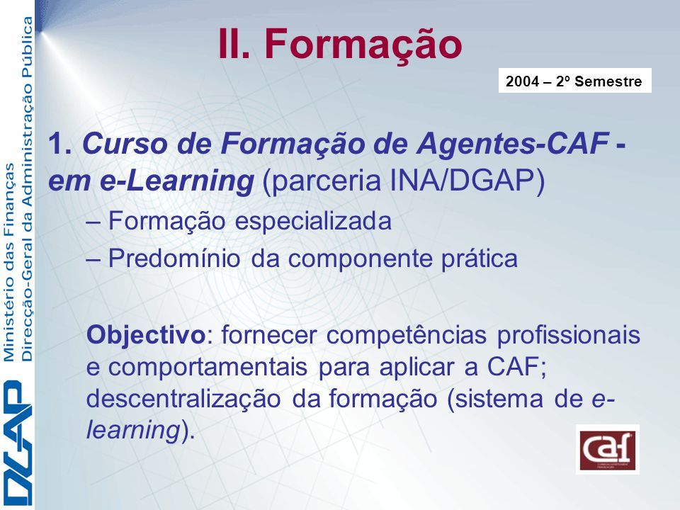 II. Formação 2004 – 2º Semestre. 1. Curso de Formação de Agentes-CAF - em e-Learning (parceria INA/DGAP)