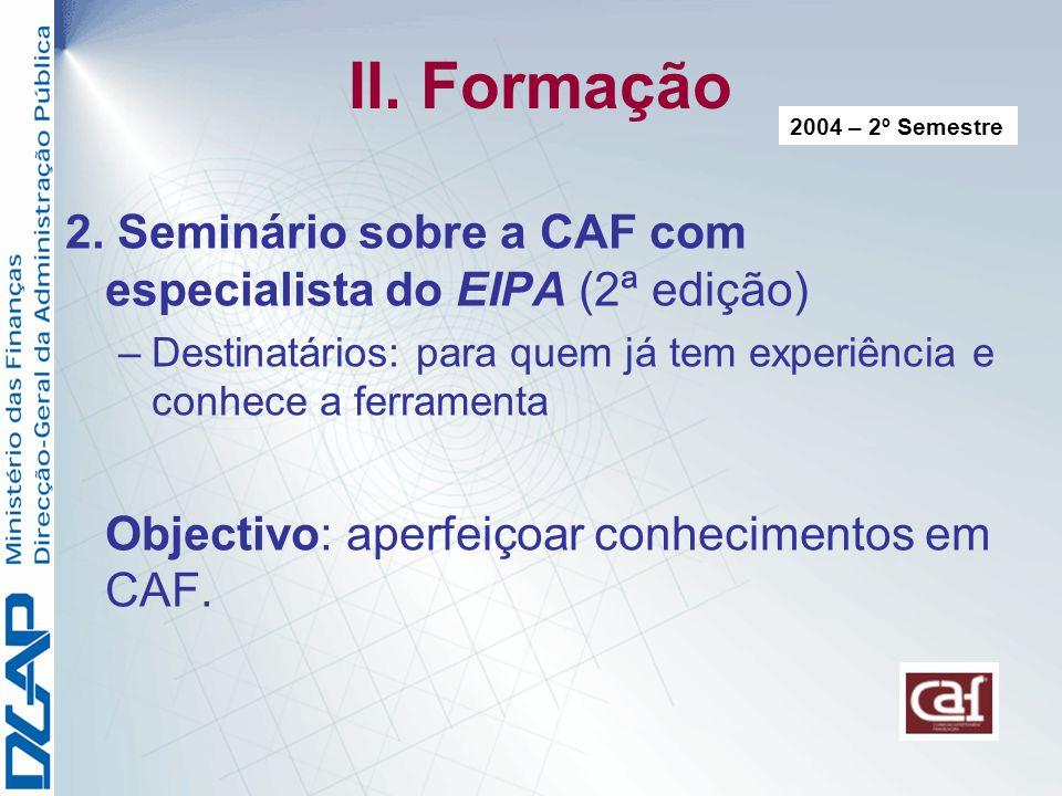 II. Formação 2004 – 2º Semestre. 2. Seminário sobre a CAF com especialista do EIPA (2ª edição)