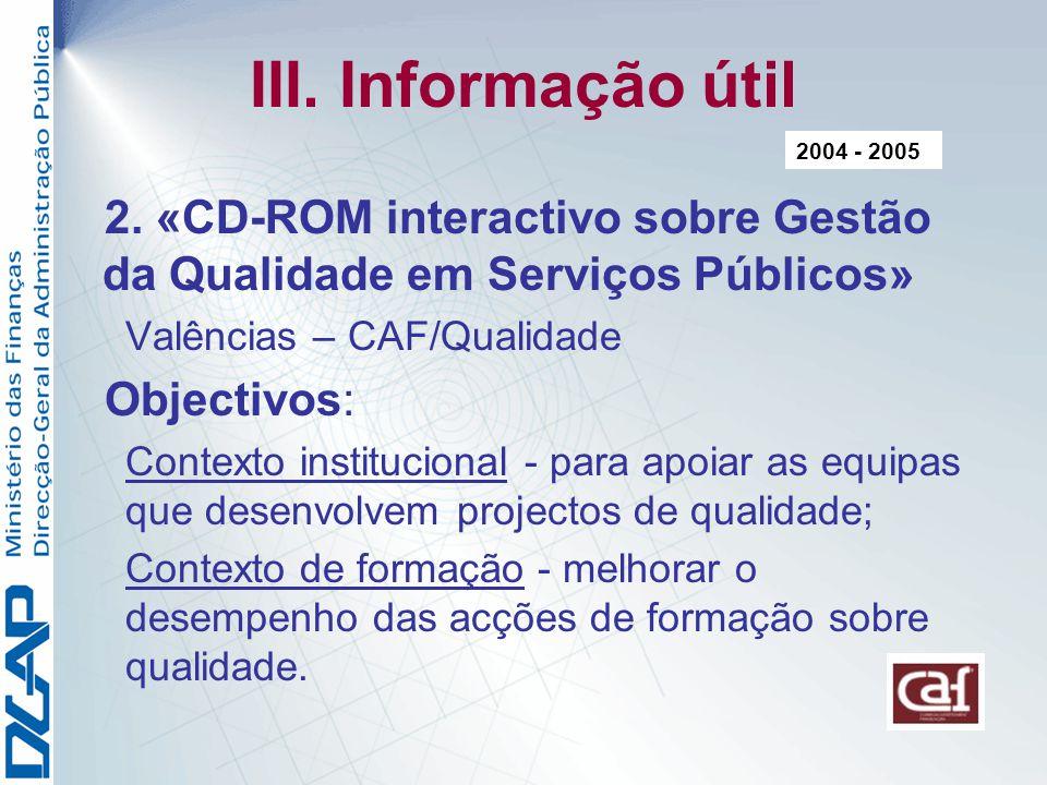 III. Informação útil 2004 - 2005. 2. «CD-ROM interactivo sobre Gestão da Qualidade em Serviços Públicos»