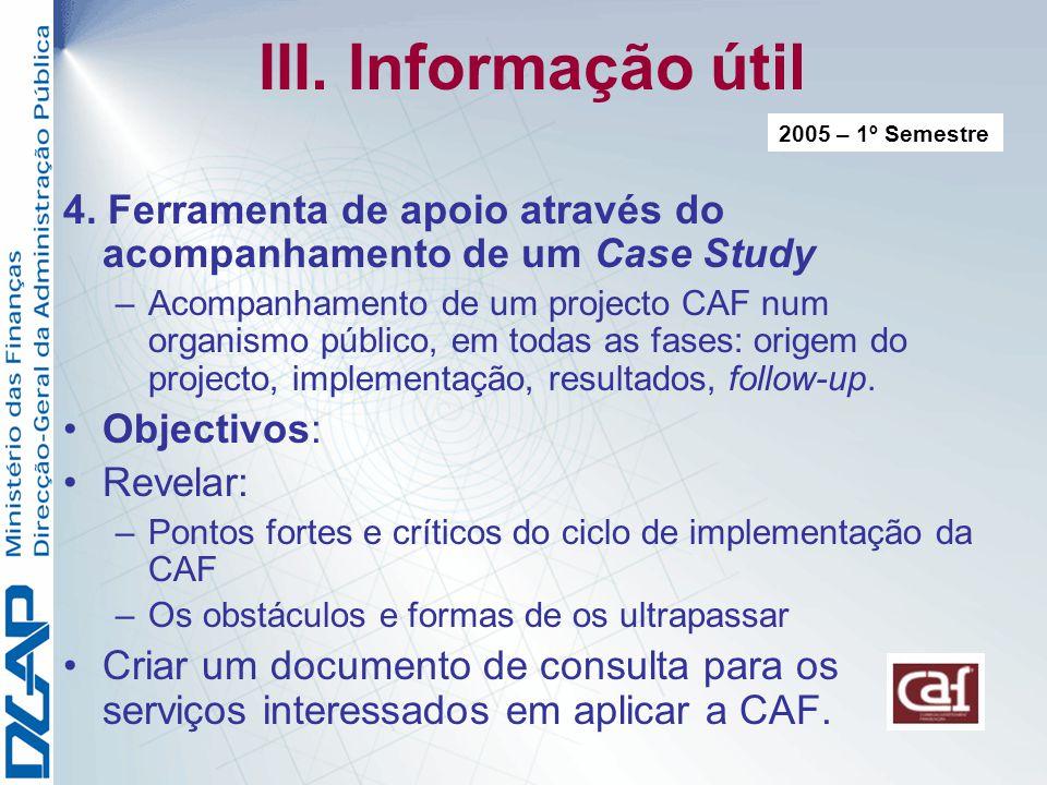 III. Informação útil 2005 – 1º Semestre. 4. Ferramenta de apoio através do acompanhamento de um Case Study.