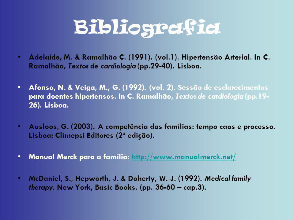 Bibliografia Adelaide, M. & Ramalhão C. (1991). (vol.1). Hipertensão Arterial. In C. Ramalhão, Textos de cardiologia (pp.29-40). Lisboa.
