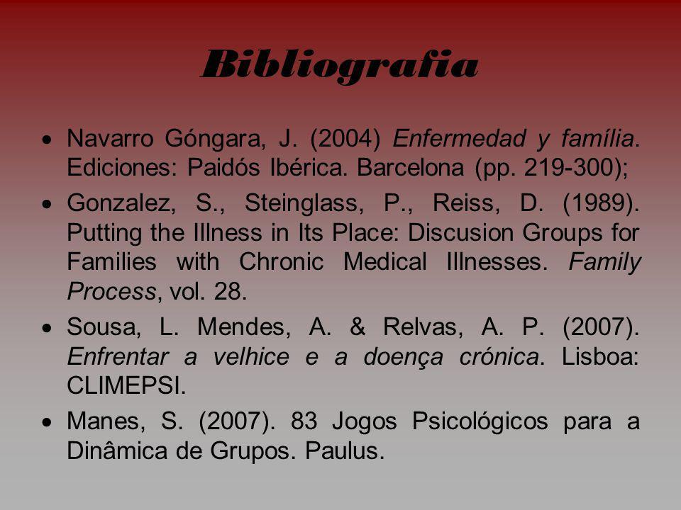 Bibliografia Navarro Góngara, J. (2004) Enfermedad y família. Ediciones: Paidós Ibérica. Barcelona (pp. 219-300);