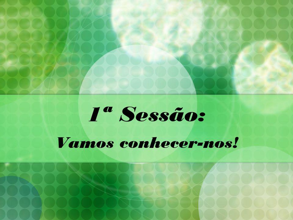 1ª Sessão: Vamos conhecer-nos!