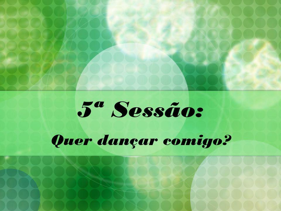 5ª Sessão: Quer dançar comigo