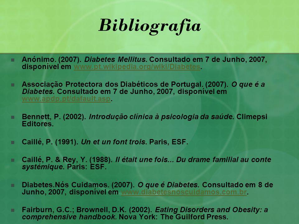 Bibliografia Anónimo. (2007). Diabetes Mellitus. Consultado em 7 de Junho, 2007, disponível em www.pt.wikipedia.org/wiki/Diabetes.