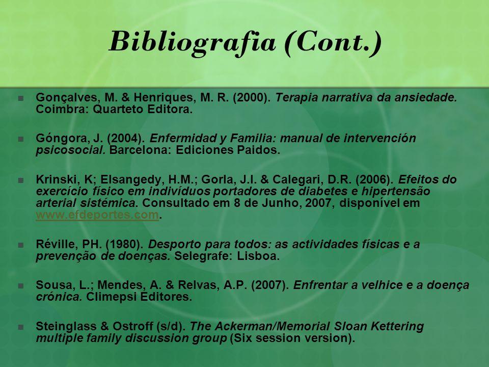 Bibliografia (Cont.) Gonçalves, M. & Henriques, M. R. (2000). Terapia narrativa da ansiedade. Coimbra: Quarteto Editora.