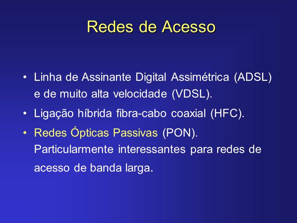 Redes de Acesso Linha de Assinante Digital Assimétrica (ADSL) e de muito alta velocidade (VDSL). Ligação híbrida fibra-cabo coaxial (HFC).