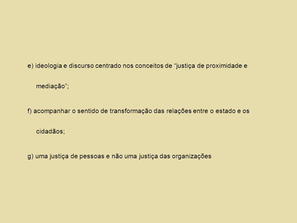 e) ideologia e discurso centrado nos conceitos de justiça de proximidade e mediação ;