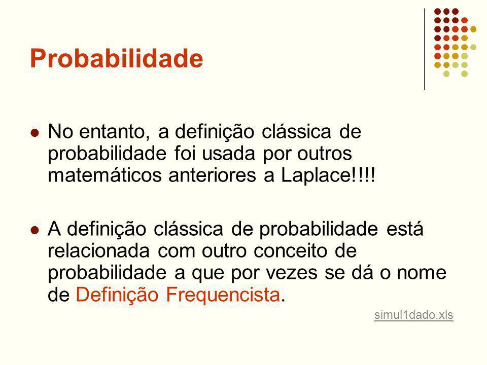Probabilidade No entanto, a definição clássica de probabilidade foi usada por outros matemáticos anteriores a Laplace!!!!