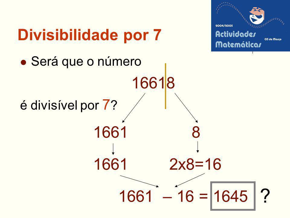 16618 1661 8 1661 2x8=16 1661 – 16 = 1645 Divisibilidade por 7