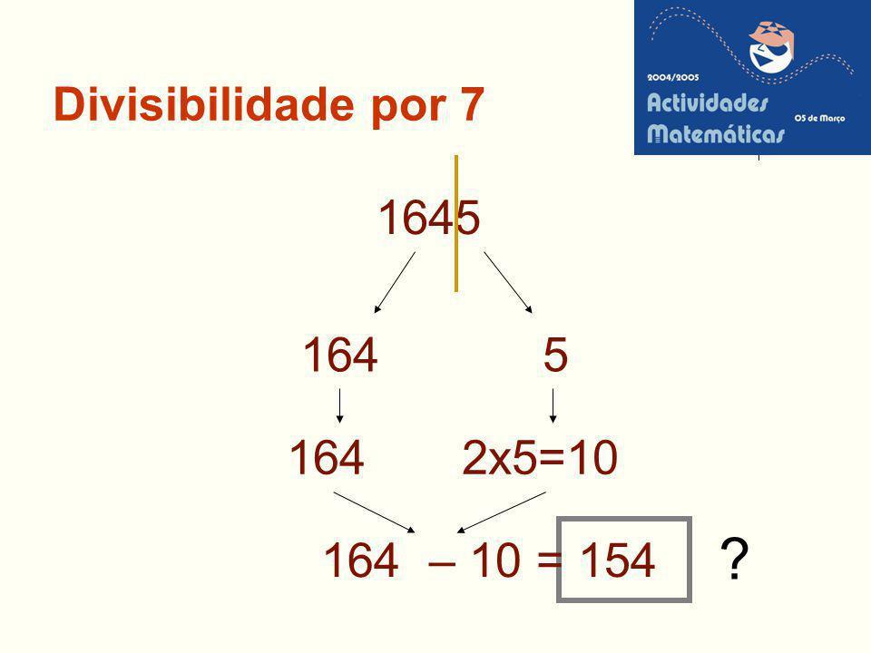 Divisibilidade por 7 1645 164 5 164 2x5=10 164 – 10 = 154