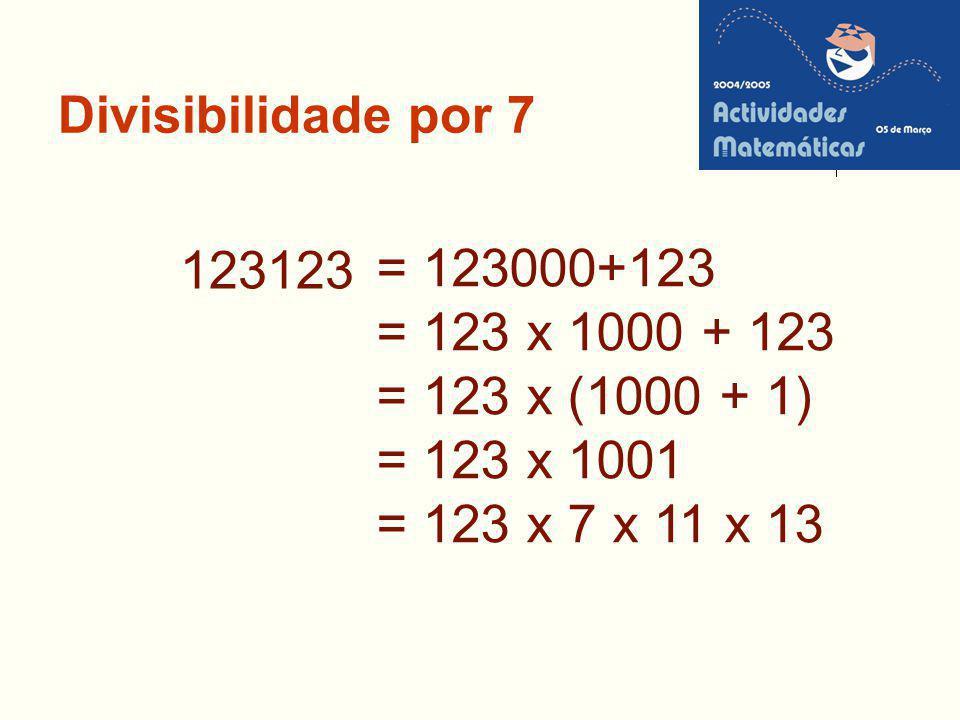 Divisibilidade por 7 = 123000+123. = 123 x 1000 + 123. = 123 x (1000 + 1) = 123 x 1001. = 123 x 7 x 11 x 13.