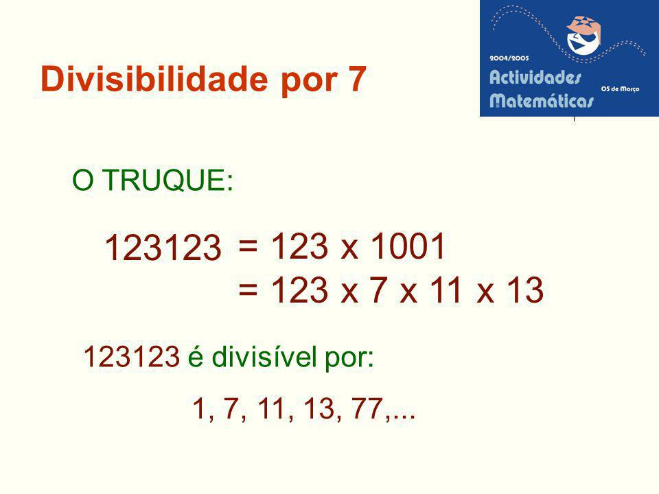 = 123 x 1001 123123 = 123 x 7 x 11 x 13 Divisibilidade por 7 O TRUQUE: