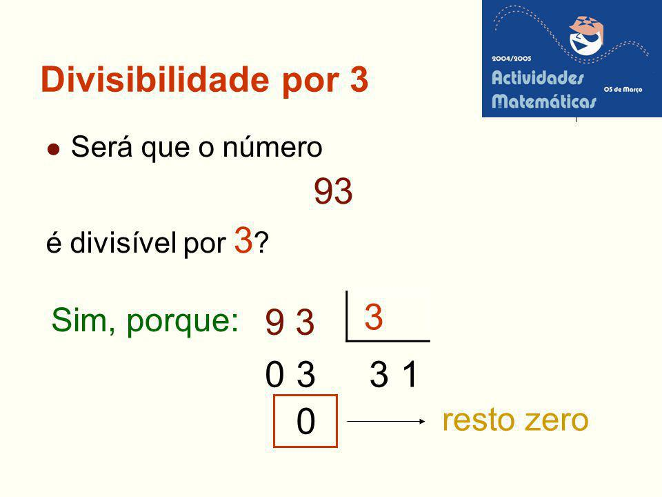 93 3 9 3 3 3 1 Divisibilidade por 3 Sim, porque: resto zero