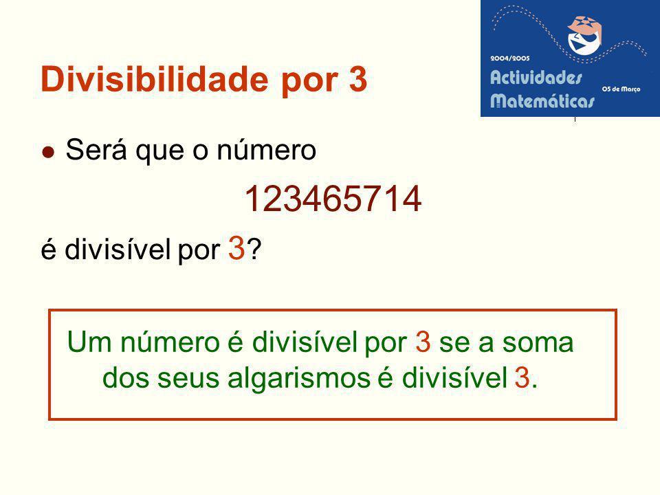 123465714 Divisibilidade por 3 Será que o número é divisível por 3