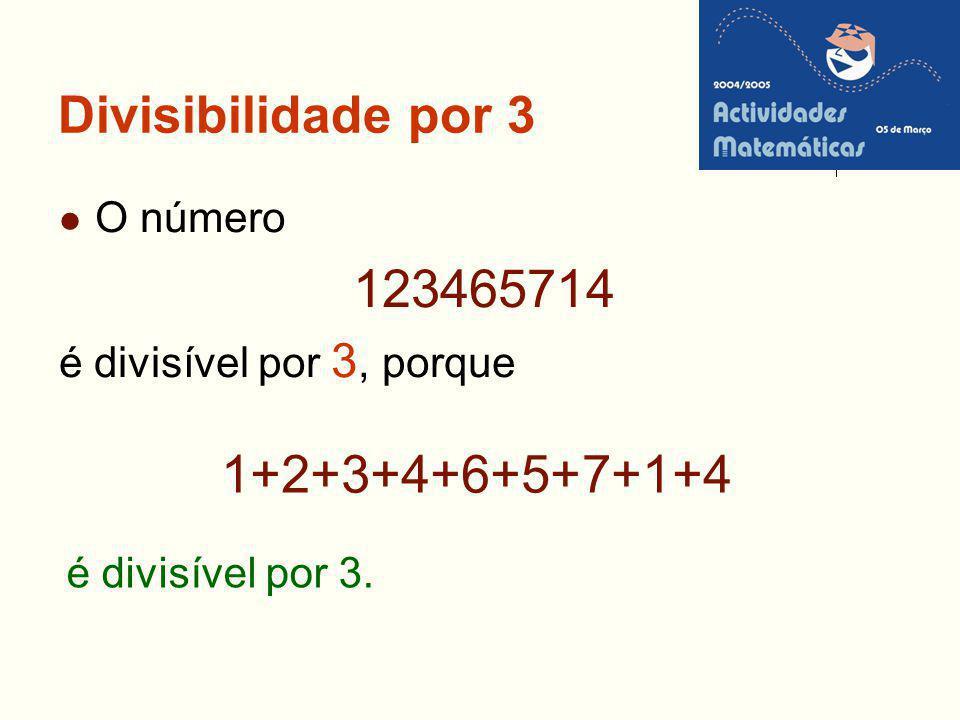 123465714 1+2+3+4+6+5+7+1+4 Divisibilidade por 3 O número