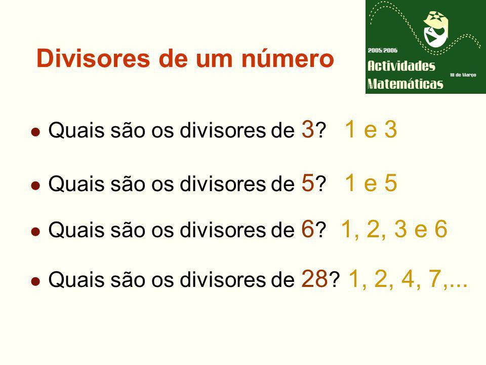 1 e 3 1 e 5 1, 2, 3 e 6 1, 2, 4, 7,... Divisores de um número