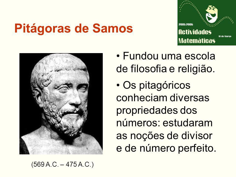 Pitágoras de Samos Fundou uma escola de filosofia e religião.