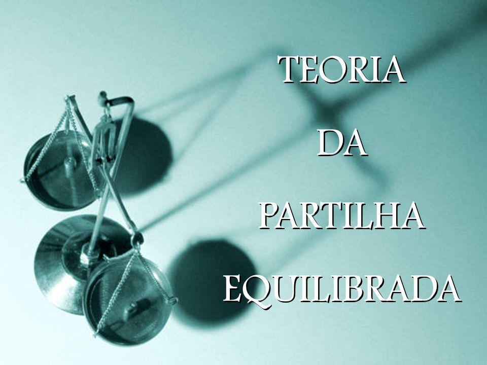 TEORIA DA PARTILHA EQUILIBRADA