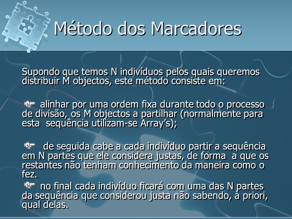 Método dos Marcadores Supondo que temos N indivíduos pelos quais queremos distribuir M objectos, este método consiste em: