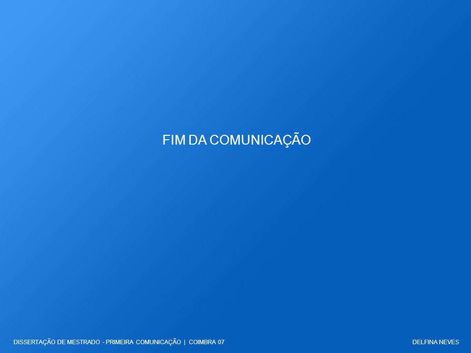 FIM DA COMUNICAÇÃO DISSERTAÇÃO DE MESTRADO - PRIMEIRA COMUNICAÇÃO | COIMBRA 07 DELFINA NEVES