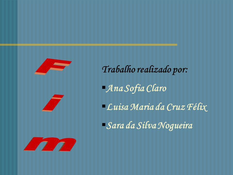 Fim Trabalho realizado por: Ana Sofia Claro Luisa Maria da Cruz Félix