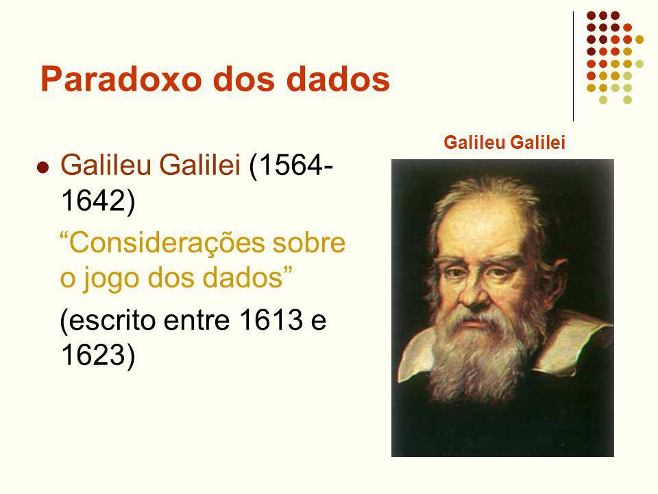Paradoxo dos dados Galileu Galilei (1564-1642)