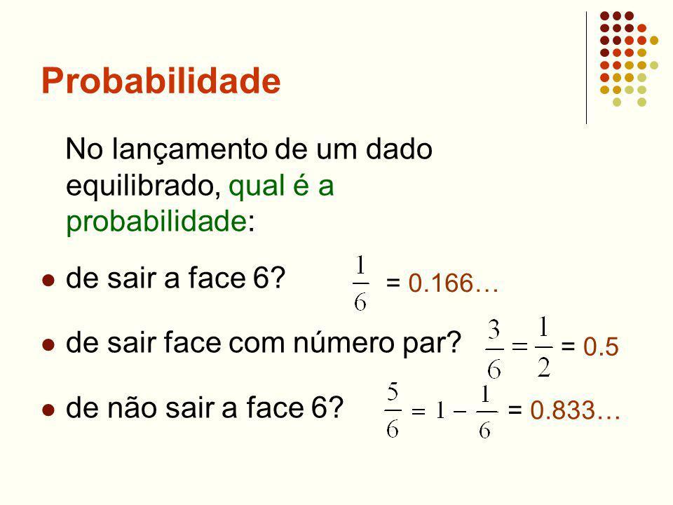 Probabilidade No lançamento de um dado equilibrado, qual é a probabilidade: de sair a face 6 de sair face com número par