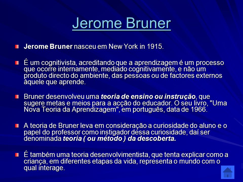 Jerome Bruner Jerome Bruner nasceu em New York in 1915.