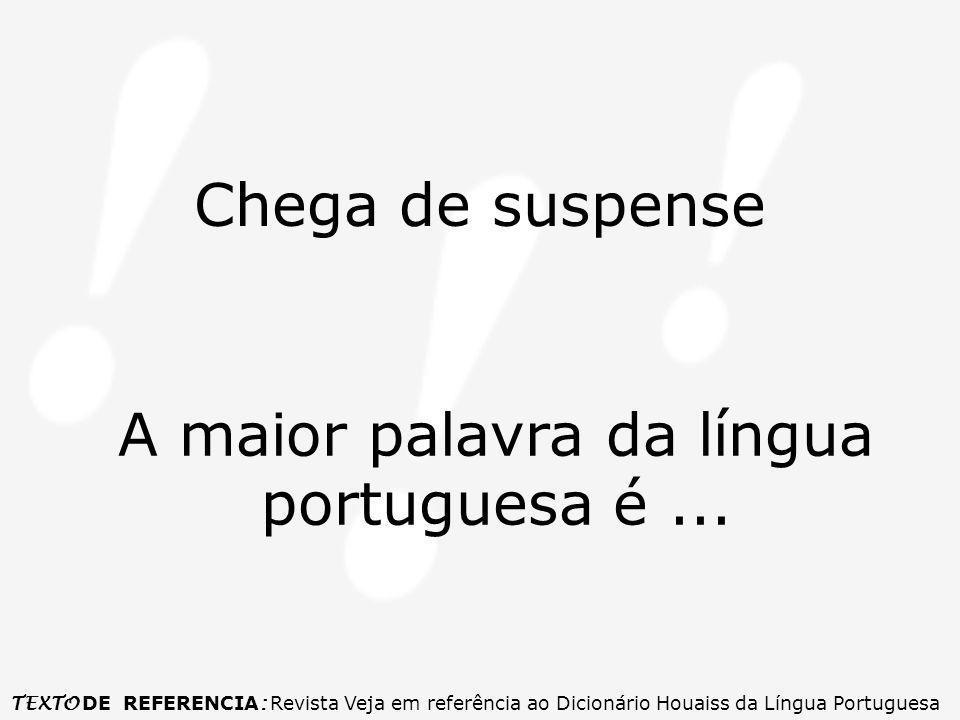 A maior palavra da língua portuguesa é ...