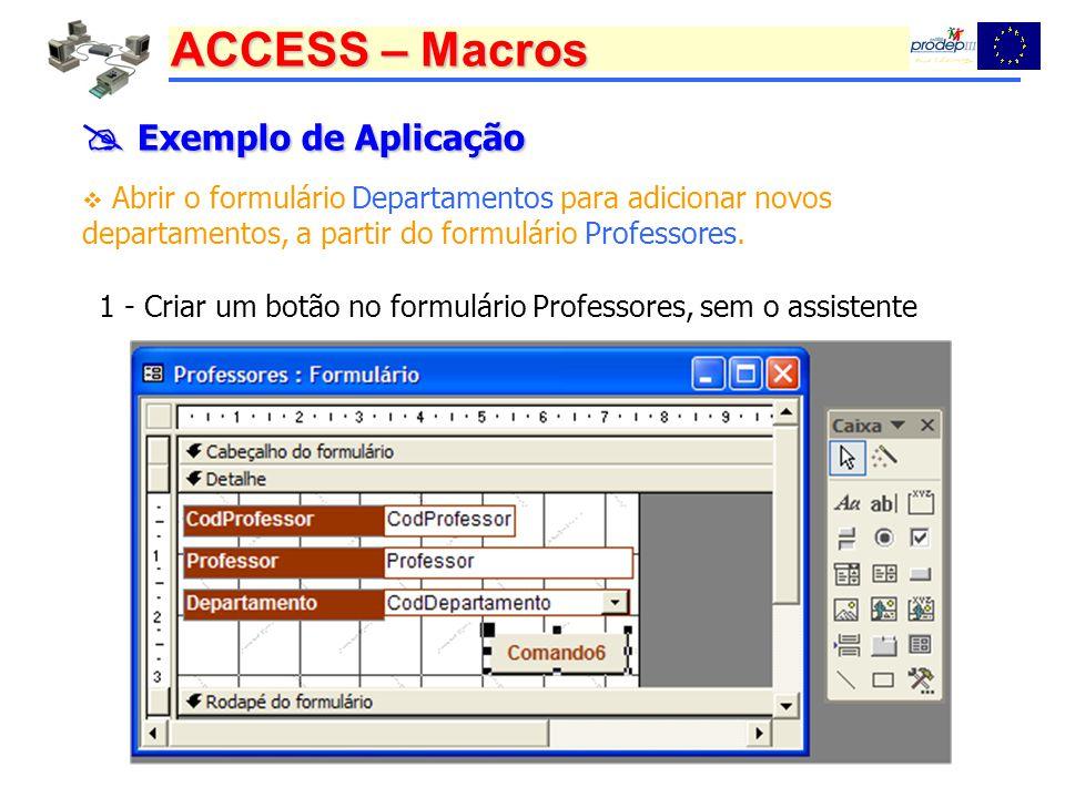  Exemplo de Aplicação Abrir o formulário Departamentos para adicionar novos departamentos, a partir do formulário Professores.