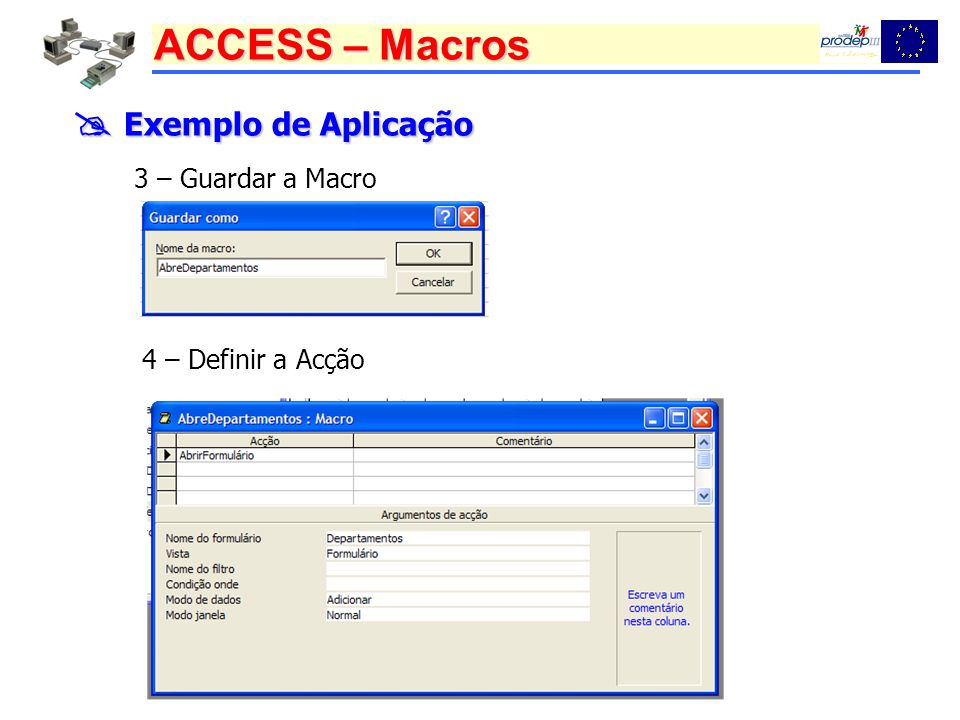  Exemplo de Aplicação 3 – Guardar a Macro 4 – Definir a Acção