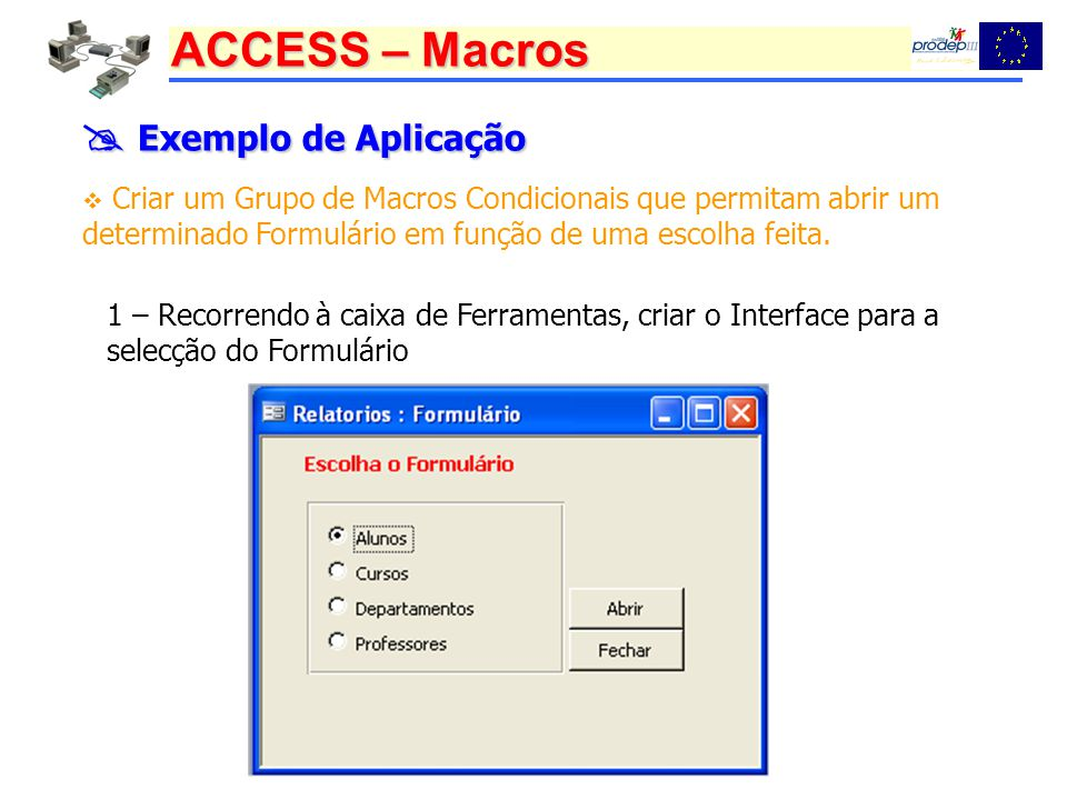  Exemplo de Aplicação Criar um Grupo de Macros Condicionais que permitam abrir um determinado Formulário em função de uma escolha feita.