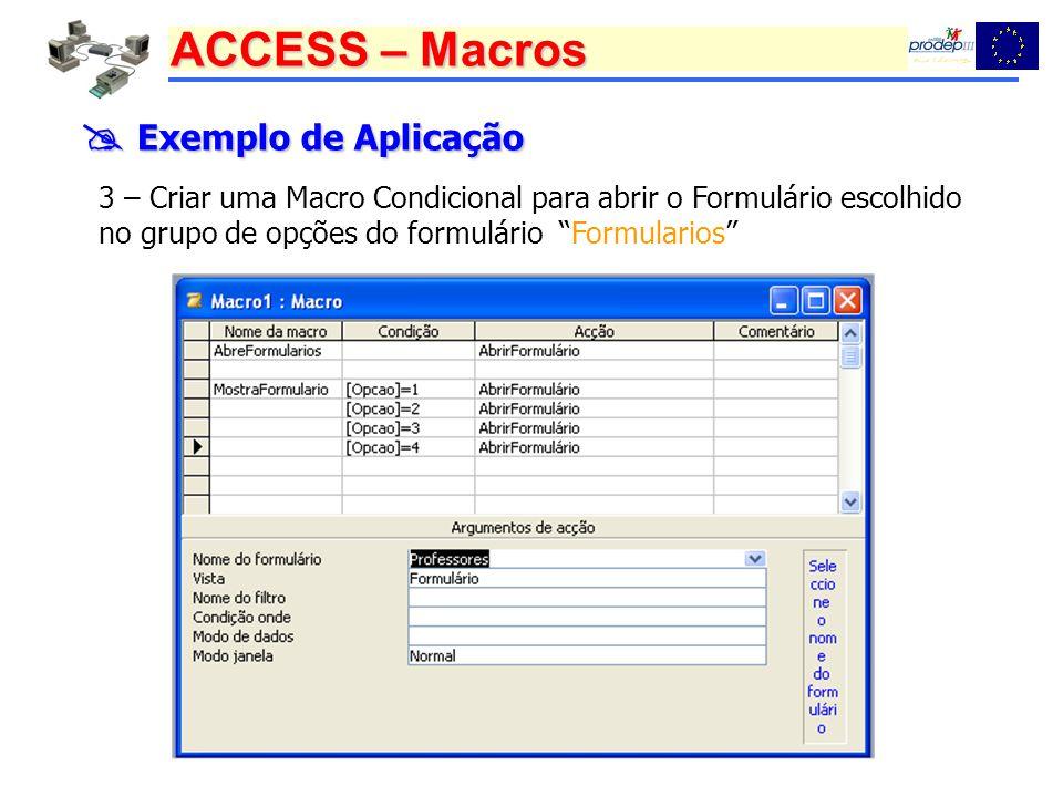  Exemplo de Aplicação 3 – Criar uma Macro Condicional para abrir o Formulário escolhido no grupo de opções do formulário Formularios