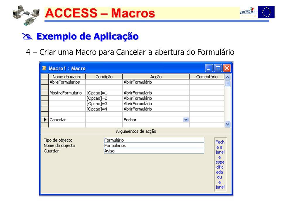  Exemplo de Aplicação 4 – Criar uma Macro para Cancelar a abertura do Formulário