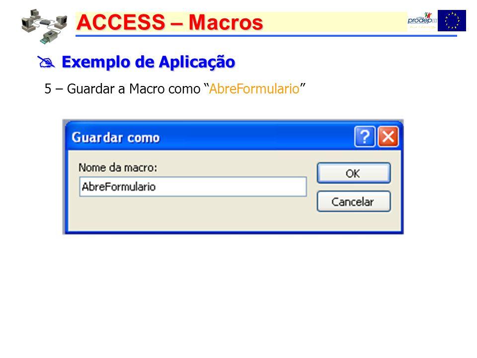  Exemplo de Aplicação 5 – Guardar a Macro como AbreFormulario