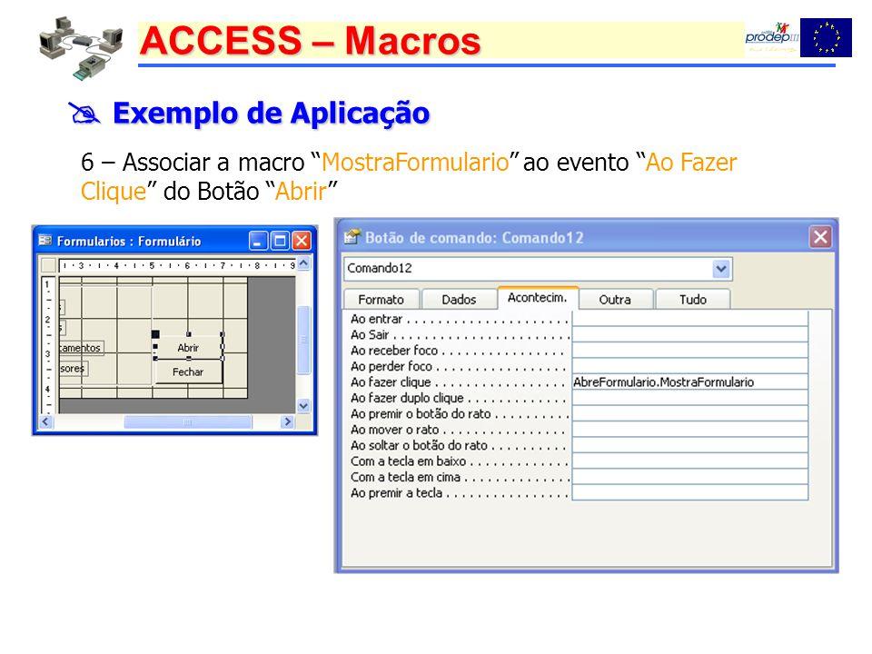  Exemplo de Aplicação 6 – Associar a macro MostraFormulario ao evento Ao Fazer Clique do Botão Abrir